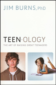 Teenology: The Art of Raising Great Teenagers  -              By: Jim Burns Ph.D.