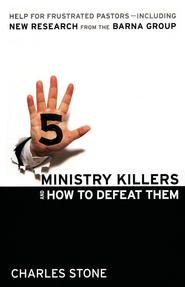 Five Ministry Killers and How to Defeat Them: Help for Frustrated Pastors-Including New Research From the Barna Group - Slightly Imperfect  -