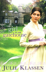 The Girl in the Gatehouse  -     By: Julie Klassen