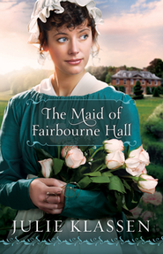 The Maid of Fairbourne Hall  -              By: Julie Klassen