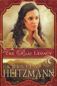 The Rose Legacy, Diamond of the Rockies Series #1 (rpkgd)   -     By: Kristen Heitzmann