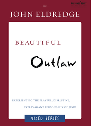 Beautiful Outlaw DVD-Based Study: Experiencing the Playful, Disruptive, Extravagant Personality of Jesus  -     By: John Eldredge