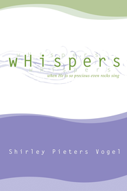 wHispers: when He is so precious even rocks sing - eBook  -     By: Shirley Pieters Vogel