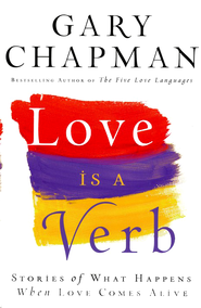 Love Is a Verb: Stories of What Happens When Love Comes Alive  -     Edited By: James Bell     By: Gary Chapman