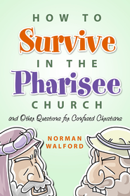 How to Survive in the Pharisee Church: And Other Questions for Confused Christians - eBook  -     By: Norman Walford