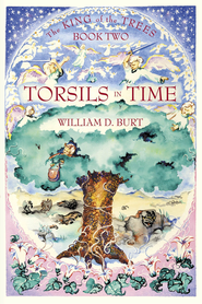 Torsils in Time: King of the Trees Series, Book 2 - eBook  -     By: William D. Burt