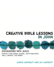 Creative Bible Lessons in John: Encounters with Jesus   -              By: Janice Ashcraft, Jay Ashcraft