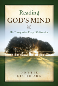Reading God's Mind: His Thoughts for Every Life Situation - eBook  -     By: Dottie Eichhorn