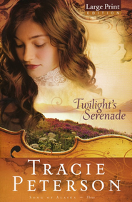 Twilight's Serenade, Songs of Alaska Series #3 Large Print   -     By: Tracie Peterson