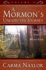 A Mormon's Unexpected Journey, Volume 2: Finding the Grace I Never Knew - eBook  -     By: Carma Naylor