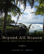 Beyond All Reason: God at Work in the South Pacific - eBook  -     By: Cathy R. Kreis