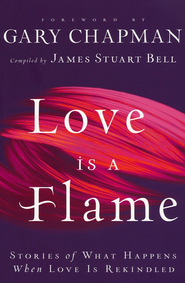 Love Is a Flame: Stories of What Happens When Love Is Rekindled  -              Edited By: James Stuart Bell                   By: Compiled by James Stuart Bell