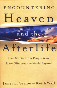 Encountering Heaven and the Afterlife: True Stories from People Who Have Glimpsed the World Beyond - Slightly Imperfect  -              By: James L. Garlow, Keith Wall