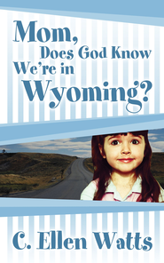 Mom, Does God Know We're in Wyoming? - eBook  -     By: C. Ellen Watts