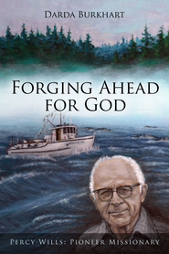 Forging Ahead for God: Percy Wills: Pioneer Missionary - eBook  -     By: Darda Burkhart