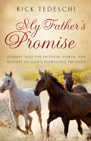 My Father's Promise: Journey into the Freedom, Power, and Mystery of God's Indwelling Presence - eBook  -     By: Rick Tedeschi