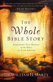 The Whole Bible Story: Everything That Happens in the Bible in Plain English  -     By: Dr. William H. Marty