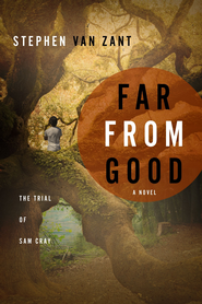Far From Good: The Trial of Sam Cray - eBook  -     By: Stephen Van Zant