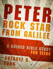 Peter: Rock Star from Galilee: A Guided Bible Study for Teens - eBook  -     By: Sherree Funk