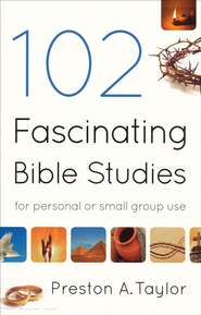 102 Fascinating Bible Studies: For Personal or Small Group Use  -     By: Preston A. Taylor
