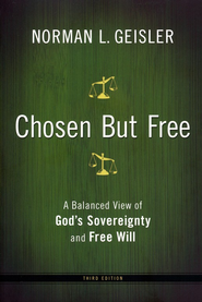 Chosen But Free, revised edition: A Balanced View of God's Sovereignty and Free Will  -              By: Norman L. Geisler