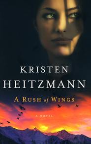 A Rush of Wings (rpkgd)   -              By: Kristen Heitzmann