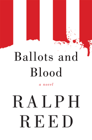 Ballots and Blood: A Novel - eBook  -     By: Ralph Reed