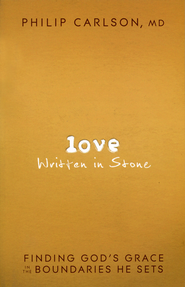 Love Written in Stone: Finding God's Grace in the Boundaries He Sets  -              By: Philip Carlson