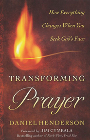 Transforming Prayer: How Everything Changes When You Seek God's Face  -     By: Daniel Henderson