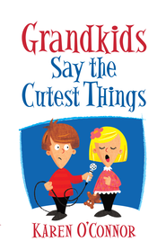 Grandkids Say the Cutest Things - eBook  -     By: Karen O'Connor