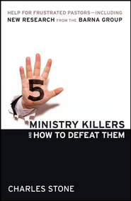 Five Ministry Killers & How to Defeat Them   -              By: Charles Stone