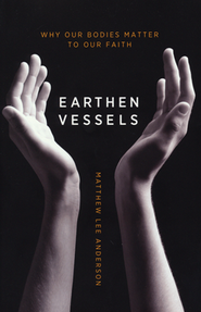 Earthen Vessels: Why Our Bodies Matter to Our Faith   -     By: Matthew Lee Anderson