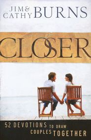 Closer: 52 Devotions to Draw Couples Together  -              By: Jim Burns, Cathy Burns