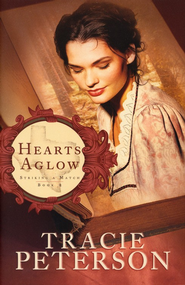 Hearts Aglow, Striking a Match Series #2   -              By: Tracie Peterson