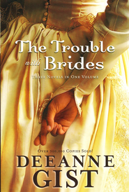 The Trouble with Brides, 3 Volumes in 1 (slightly imperfect)  -     By: Deeanne Gist