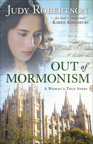 Out of Mormonism, revised edition: A Woman's True Story  -     By: Judy Robertson