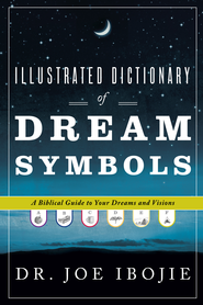 Illustrated Dictionary of Dream Symbols: A Biblical Guide to Your Dreams and Visions - eBook  -     By: Dr. Joe Ibojie