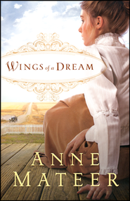 Wings of a Dream  -              By: Anne Mateer