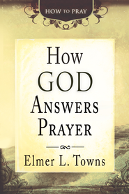 How God Answers Prayer (How to Pray) - eBook  -     By: Elmer L. Towns