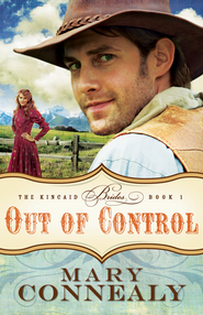 Out of Control, Kincaid Brides Series #1   -     By: Mary Connealy
