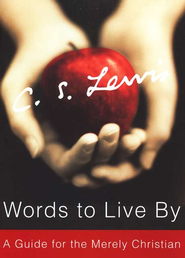 Words to Live By: A Guide for the Merely Christian   -     By: C.S. Lewis