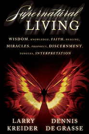 Supernatural Living - eBook  -     By: Larry Kreider, Dennis DeGrasse