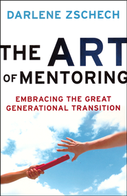 The Art of Mentoring: Embracing the Great Generational Transition  -              By: Darlene Zschech