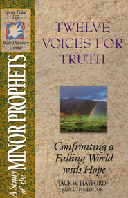 Twelve Voices for Truth: A Study of the Minor Prophets, Spirit-Filled Life Bible Discovery Guides  -              By: Jack Hayford