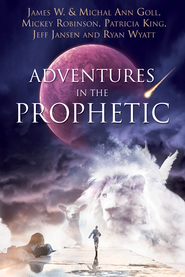 Adventures in the Prophetic - eBook  -     By: James W. Goll, Michal Ann Goll, Mickey Robinson, Patricia King
