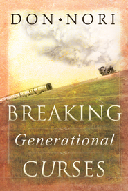 Breaking Generational Curses: Releasing God's Power in Us, Our Children, and Our Destiny - eBook  -     By: Don Nori