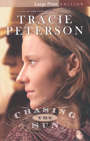 Chasing the Sun, Land of the Lone Star Series #1 Large Print   -              By: Tracie Peterson