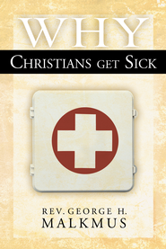 Why Christians Get Sick - eBook  -     By: George Malkmus