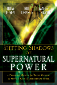 Shifting Shadow of Supernatural Power: A Prophetic manual for Those Wanting to Move in God's Supernautral Power - eBook  -     By: Bill Johnson, Mahesh Chavda, Julia Loren