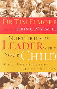 Nurturing the Leader Within Your Child: What Every Parent Needs to Know  -     By: Dr. Tim Elmore, John C. Maxwell